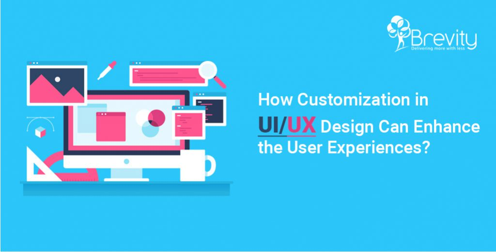 How to Improve User Experience with Customization in UI/UX Design?