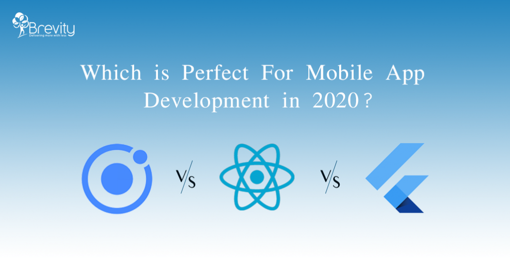 Flutter VS React Native VS Ionic – Which is Perfect for Mobile App Development in 2020?