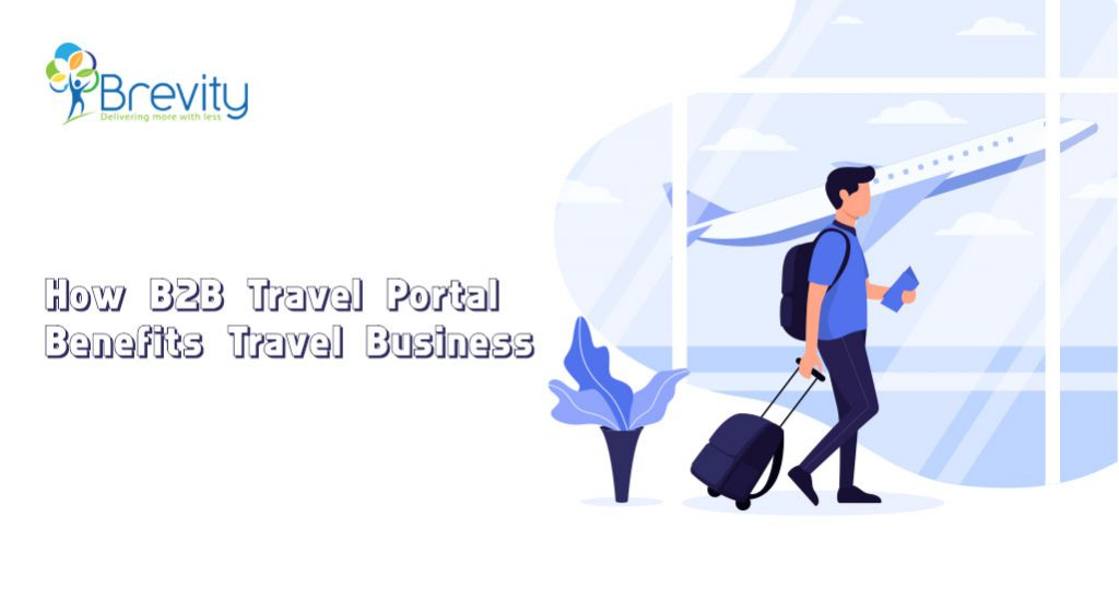 How B2B Travel Portal Benefits Travel Business?
