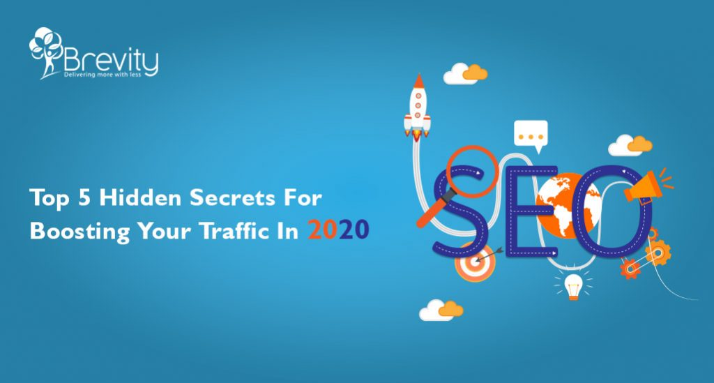 Top 5 Hidden Secrets for Boosting Your Traffic In 2020