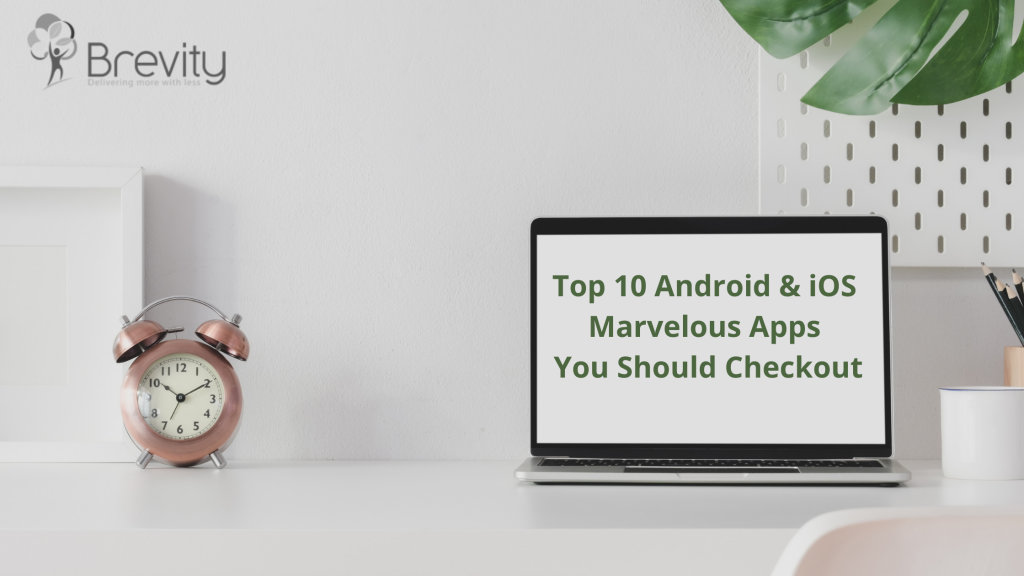 Top 10 Android & iOS Marvelous Apps You Should Checkout